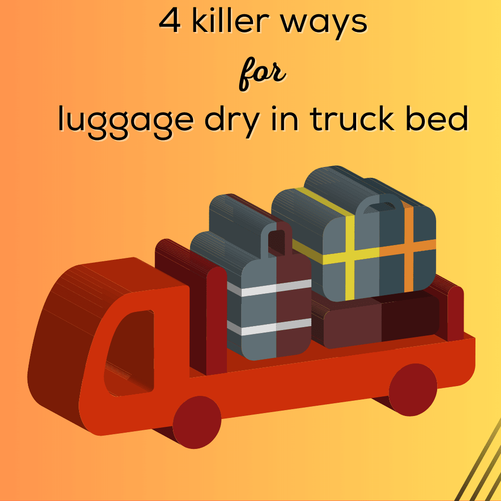 How to keep the luggage dry in the truck bed